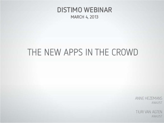 DISTIMO WEBINAR         MARCH 4, 2013THE NEW APPS IN THE CROWD                         ANNE HEZEMANS                      ...