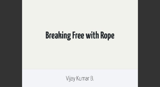 Breaking Free with Rope  Vuay Kumar B.