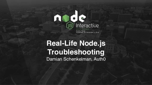 Real-Life Node.js Troubleshooting Damian Schenkelman, Auth0