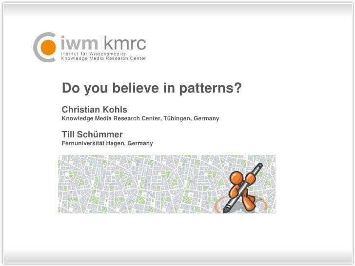 Do you believe in patterns? Christian Kohls Knowledge Media Research Center, Tübingen, Germany  Till Schümmer Fernuniversi...