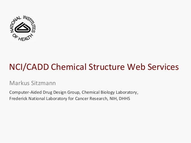 NCI/CADD Chemical Structure Web ServicesMarkus SitzmannComputer-Aided Drug Design Group, Chemical Biology Laboratory,Frede...