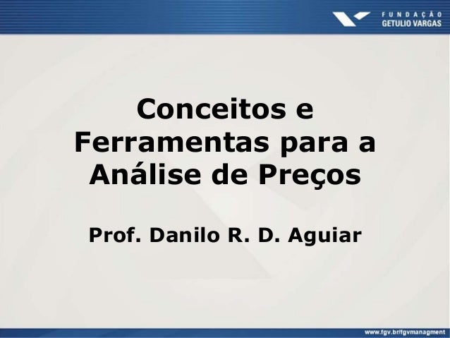 Conceitos e Ferramentas para a Análise de Preços Prof. Danilo R. D. Aguiar  Danilo Aguiar - Análise de Preços