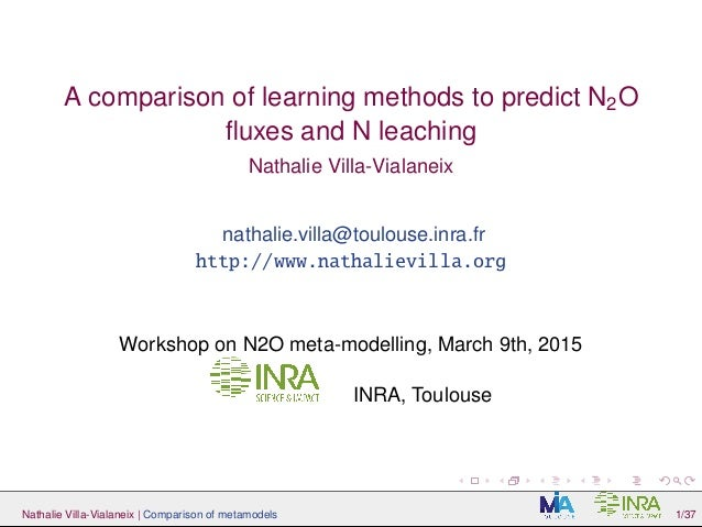 A comparison of learning methods to predict N2O fluxes and N leaching Nathalie Villa-Vialaneix nathalie.villa@toulouse.inra...