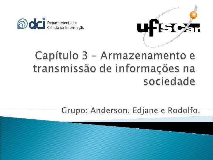 Grupo: Anderson, Edjane e Rodolfo.