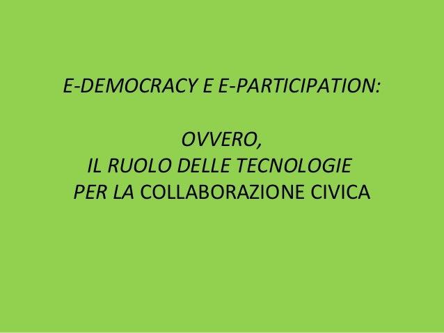 E-DEMOCRACY E E-PARTICIPATION: OVVERO, IL RUOLO DELLE TECNOLOGIE PER LA COLLABORAZIONE CIVICA