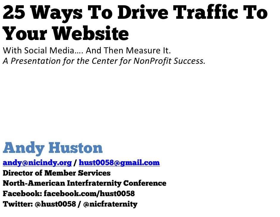 25 Ways To Drive Traffic ToYour WebsiteWith Social Media…. And Then Measure It.A Presentation for the Center for NonProfit...