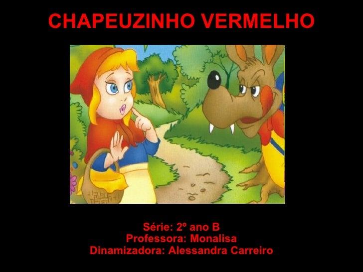 CHAPEUZINHO VERMELHO Série: 2º ano B Professora: Monalisa Dinamizadora: Alessandra Carreiro