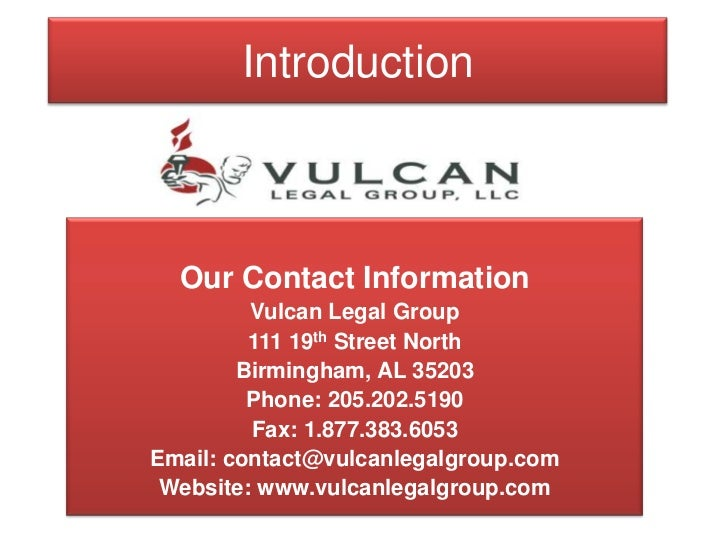 Introduction<br />Our Contact Information<br />Vulcan Legal Group<br />111 19th Street North<br />Birmingham, AL 35203<br ...