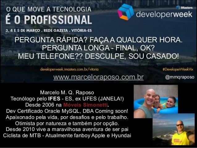 Marcelo M. Q. Raposo Tecnólogo pelo IFES - ES, ex UFES (JANELA!) Desde 2006 na Móveis Simonetti. Dev Certificado Oracle My...