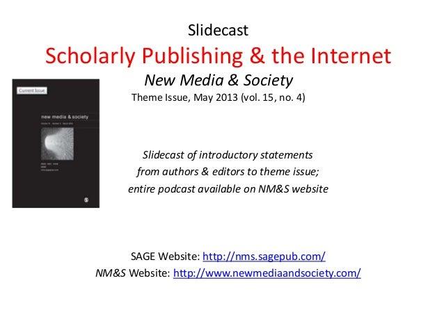 Slidecast Scholarly Publishing & the Internet New Media & Society Theme Issue, May 2013 (vol. 15, no. 4) Slidecast of intr...
