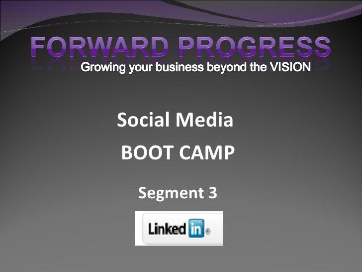 Social Media  BOOT CAMP Segment 3