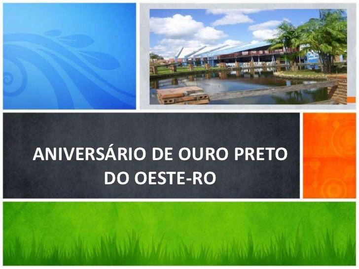 um tour dos novos recursos<br />ANIVERSÁRIO DE OURO PRETO DO OESTE-RO<br />