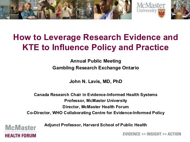 How to Leverage Research Evidence and KTE to Influence Policy and Practice Annual Public Meeting Gambling Research Exchang...