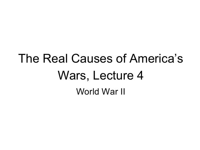The Real Causes of America's Wars, Lecture 4 World War II
