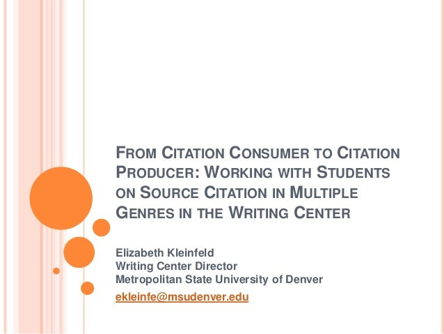 FROM CITATION CONSUMER TO CITATIONPRODUCER: WORKING WITH STUDENTSON SOURCE CITATION IN MULTIPLEGENRES IN THE WRITING CENTE...