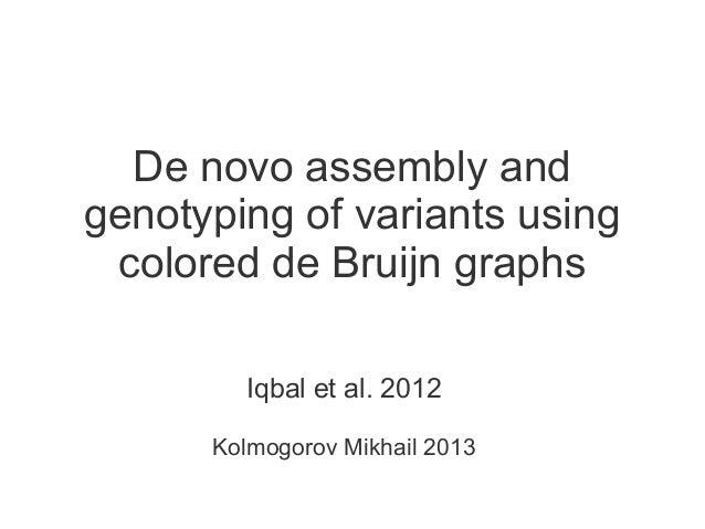 De novo assembly and genotyping of variants using colored de Bruijn graphs Iqbal et al. 2012 Kolmogorov Mikhail 2013