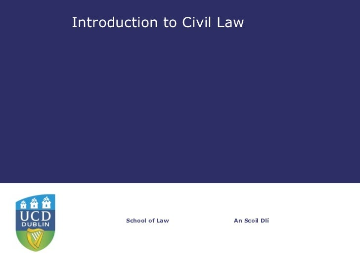 Introduction to Civil Law       School of Law   An Scoil Dlí