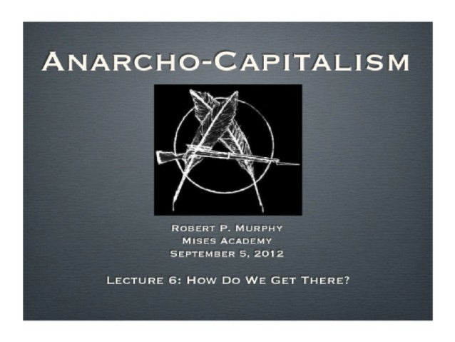 Anarcho-Capitalism, Lecture 6 with Robert Murphy - Mises Academy
