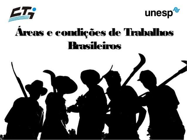 1 / 23 Áreas e condições de TrabalhosÁreas e condições de Trabalhos BrasileirosBrasileiros