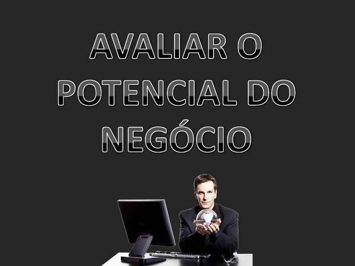 AVALIAR O POTENCIAL DO NEGÓCIO<br />