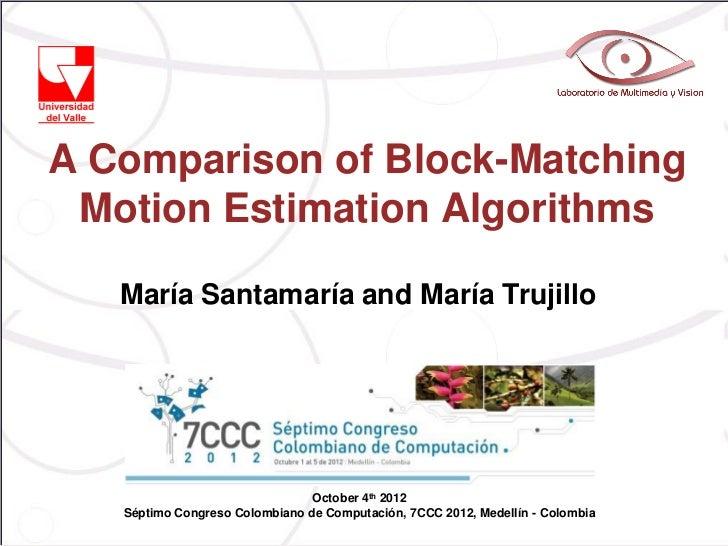 A Comparison of Block-Matching Motion Estimation Algorithms   María Santamaría and María Trujillo                         ...