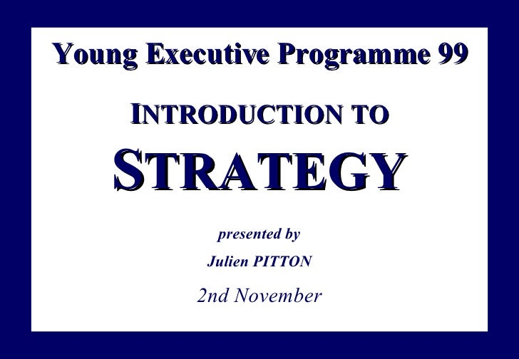 Young Executive   Programme 99 I NTRODUCTION   TO S TRATEGY presented by Julien PITTON 2nd November