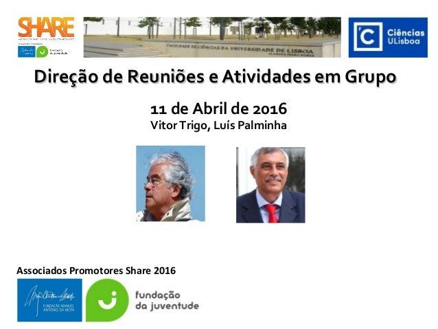 Direção de Reuniões e Atividades em GrupoDireção de Reuniões e Atividades em Grupo 11 de Abril de 2016 Vitor Trigo, Luís P...