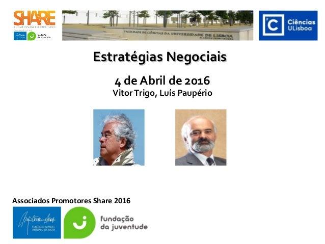 Estratégias NegociaisEstratégias Negociais 4 de Abril de 2016 Vitor Trigo, Luís Paupério Associados Promotores Share 2016