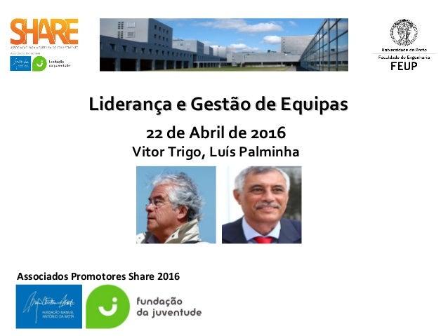 Liderança e Gestão de EquipasLiderança e Gestão de Equipas 22 de Abril de 2016 Vitor Trigo, Luís Palminha Associados Promo...