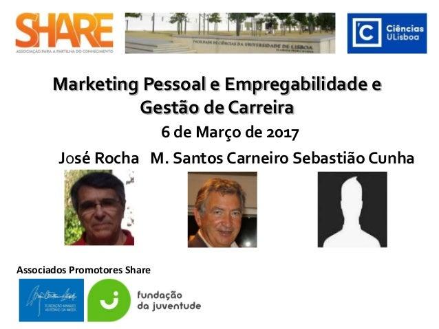 Marketing Pessoal e Empregabilidade e Gestão de Carreira José Rocha M. Santos Carneiro Sebastião Cunha Associados Promotor...