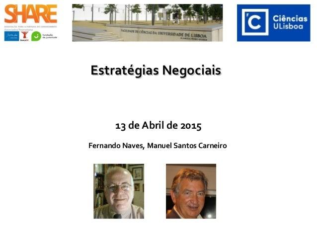 Estratégias NegociaisEstratégias Negociais 13 de Abril de 2015 Fernando Naves, Manuel Santos Carneiro