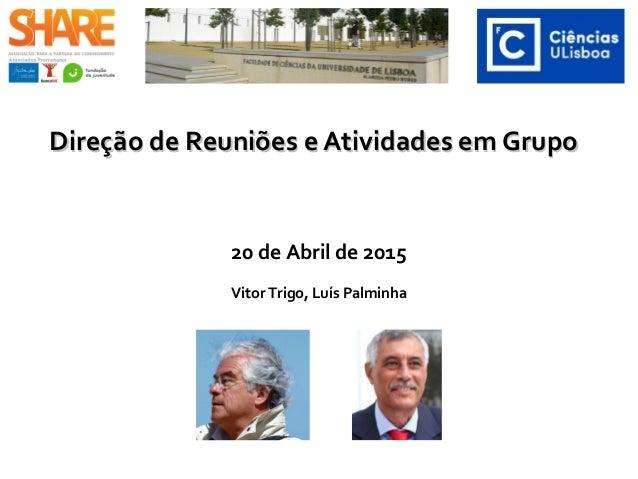 Direção de Reuniões e Atividades em GrupoDireção de Reuniões e Atividades em Grupo 20 de Abril de 2015 Vitor Trigo, Luís P...