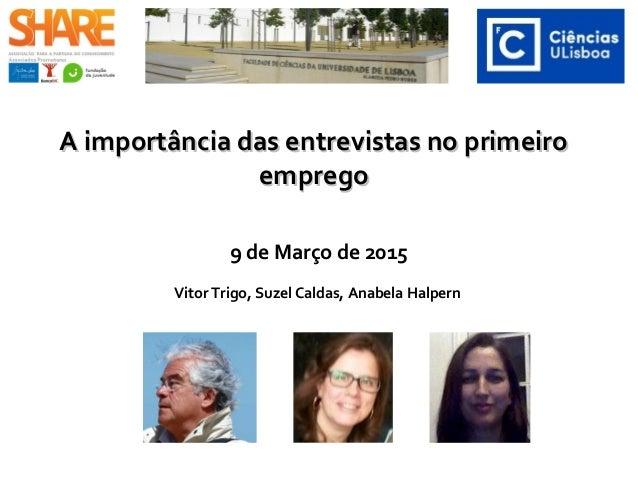 A importância das entrevistas no primeiroA importância das entrevistas no primeiro empregoemprego 9 de Março de 2015 Vitor...