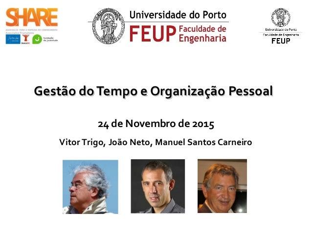 Gestão doTempo e Organização PessoalGestão doTempo e Organização Pessoal 24 de Novembro de 2015 Vitor Trigo, João Neto, Ma...