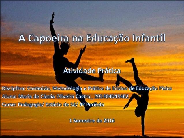 PÚBLICO Crianças do 1º e 2º período da Educação Infantil OBJETIVOS Utilizar a dança de capoeira como um instrumento para d...