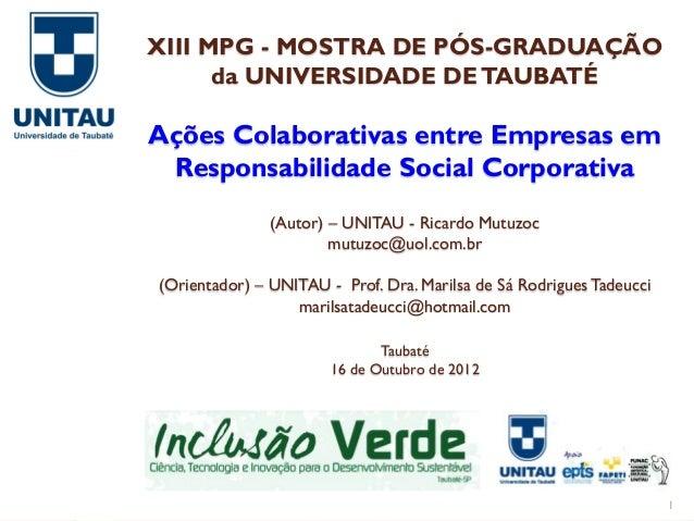 XIII MPG - MOSTRA DE PÓS-GRADUAÇÃO      da UNIVERSIDADE DE TAUBATÉAções Colaborativas entre Empresas em Responsabilidade S...