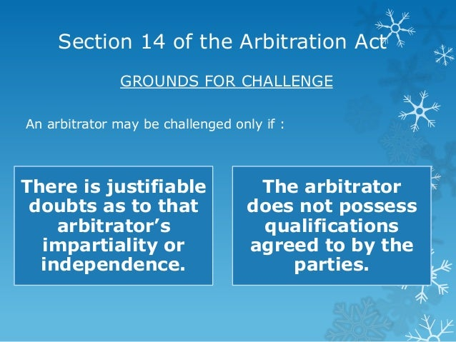 challenging an arbitrator on grounds of The arbitration law provides three grounds for challenging an arbitrator: lack of impartiality, lack of independence,.