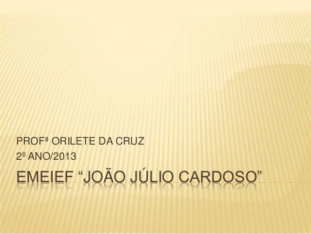 """EMEIEF """"JOÃO JÚLIO CARDOSO"""" PROFª ORILETE DA CRUZ 2º ANO/2013"""