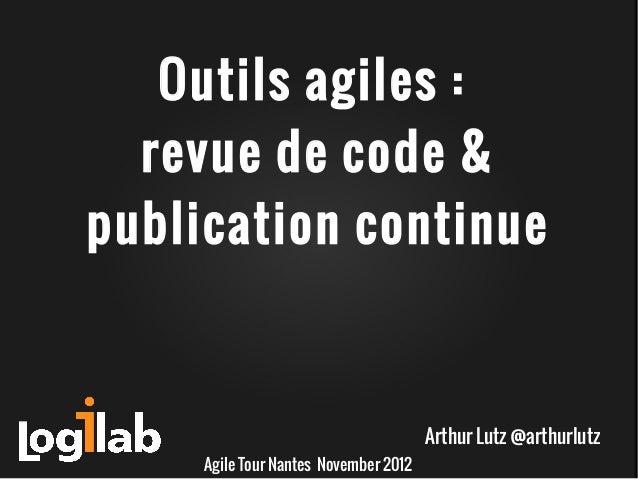Outils agiles :  revue de code &publication continue                                       Arthur Lutz @arthurlutz     Agi...