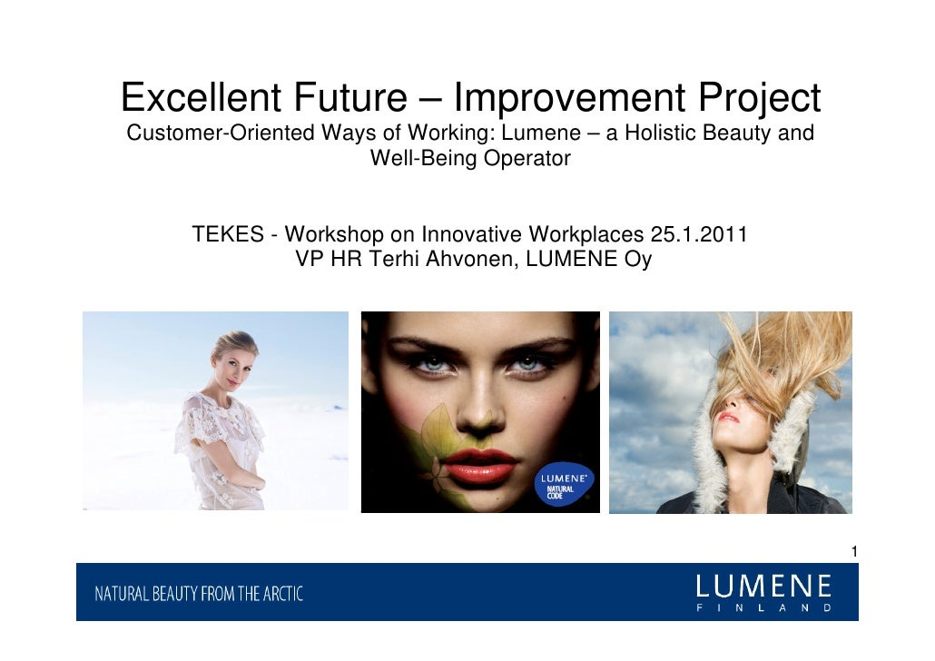 Excellent Future – Improvement ProjectCustomer-Oriented Ways of Working: Lumene – a Holistic Beauty and                   ...
