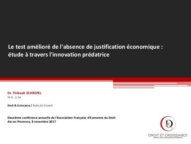 Le test amélioré de l'absence de justification économique : étude à travers l'innovation prédatrice Dr. Thibault SCHREPEL ...
