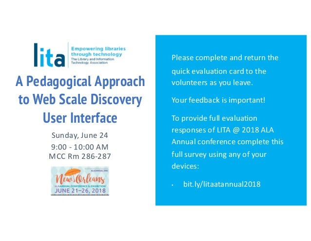 A Pedagogical Approach to Web Scale Discovery User Interface Sunday, June 24 9:00 - 10:00 AM MCC Rm 286-287 Please complet...
