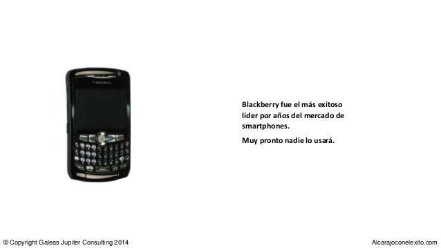 Blackberry fue el más exitoso líder por años del mercado de smartphones. Muy pronto nadie lo usará. © Copyright Galeas Jup...