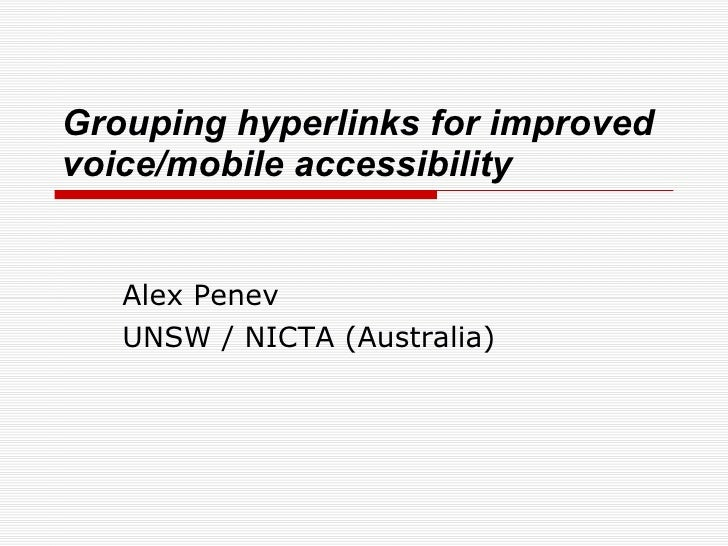 Grouping hyperlinks for improved voice/mobile accessibility Alex Penev UNSW / NICTA (Australia)