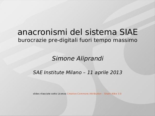 anacronismi del sistema SIAEburocrazie pre-digitali fuori tempo massimoSimone AliprandiSAE Institute Milano – 11 aprile 20...