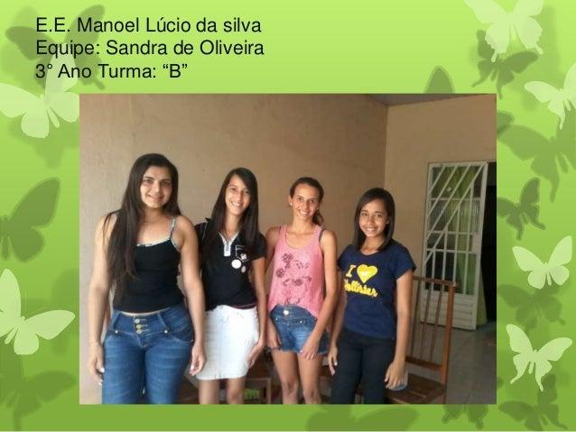 """E.E. Manoel Lúcio da silva  Equipe: Sandra de Oliveira  3° Ano Turma: """"B"""""""