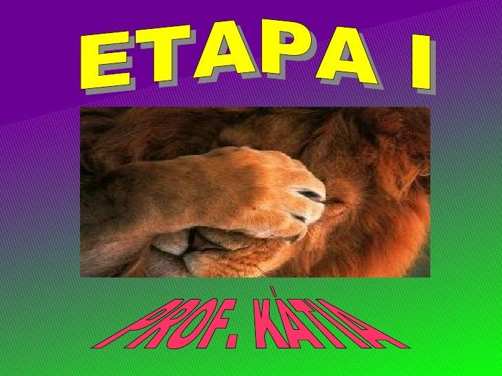 ETAPA I   PROF. KÁTIA