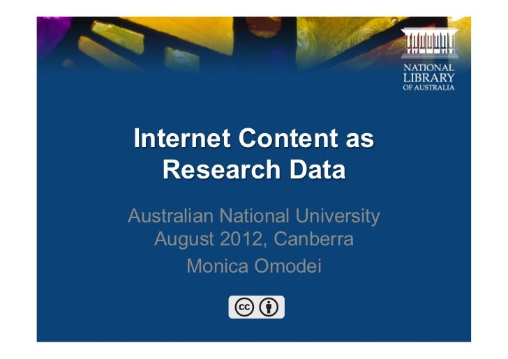 Internet Content as   Research DataAustralian National University  August 2012, Canberra       Monica Omodei