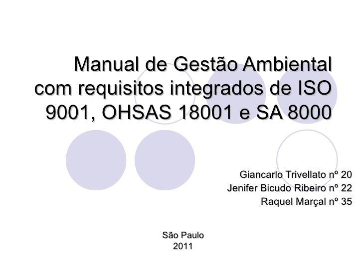 Manual de Gestão Ambiental com requisitos integrados de ISO 9001, OHSAS 18001 e SA 8000 Giancarlo Trivellato nº 20 Jenifer...