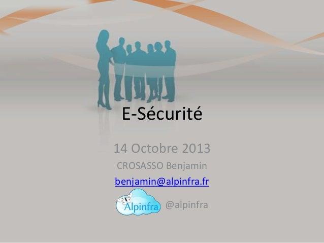 E-Sécurité 14 Octobre 2013 CROSASSO Benjamin benjamin@alpinfra.fr @alpinfra